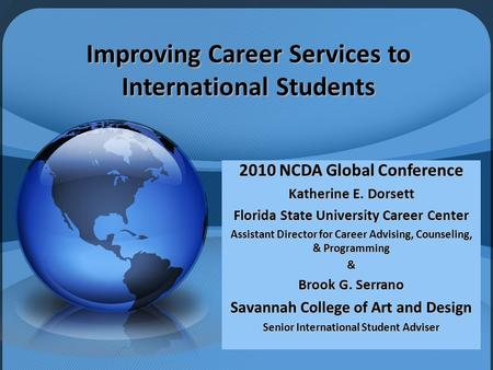 Improving Career Services to International Students 2010 NCDA Global Conference Katherine E. Dorsett Florida State University Career Center Assistant Director.