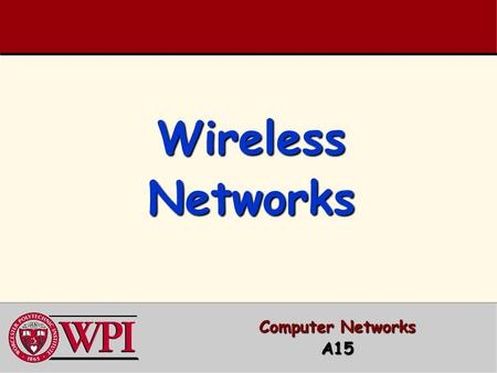 Wireless Networks Computer Networks A15. Wireless Networks Outline  Terminology, WLAN types, IEEE Standards  RFID (Radio Frequency IDentification) 
