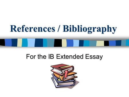 References / Bibliography For the IB Extended Essay.