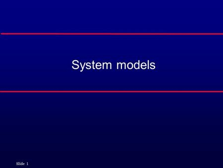 Slide 1 System models. Slide 2 Objectives l To explain why the context of a system should be modelled as part of the RE process l To describe behavioural.