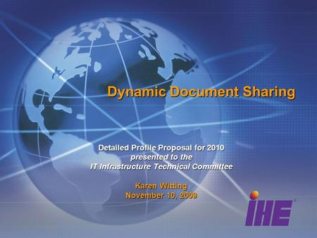 Dynamic Document Sharing Detailed Profile Proposal for 2010 presented to the IT Infrastructure Technical Committee Karen Witting November 10, 2009.