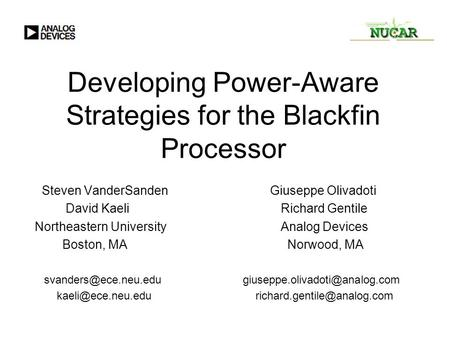 Developing Power-Aware Strategies for the Blackfin Processor Steven VanderSanden Giuseppe Olivadoti David Kaeli Richard Gentile Northeastern University.