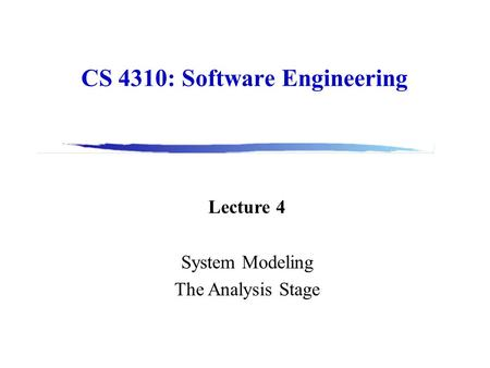 CS 4310: Software Engineering Lecture 4 System Modeling The Analysis Stage.