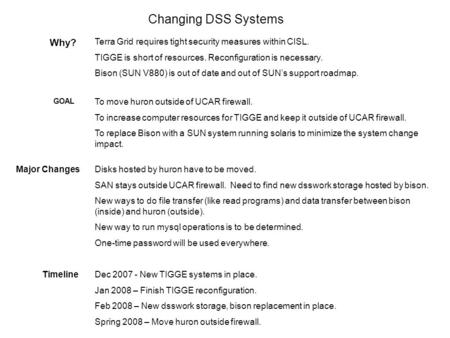Changing DSS Systems Why? Terra Grid requires tight security measures within CISL. TIGGE is short of resources. Reconfiguration is necessary. Bison (SUN.