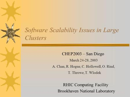 Software Scalability Issues in Large Clusters CHEP2003 – San Diego March 24-28, 2003 A. Chan, R. Hogue, C. Hollowell, O. Rind, T. Throwe, T. Wlodek RHIC.