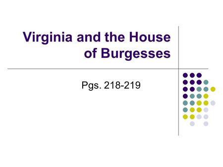 Virginia and the House of Burgesses Pgs. 218-219.