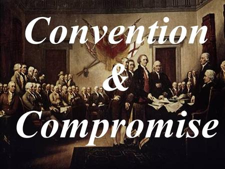 Convention & Compromise. VA Plan Called for a two-house legislature. Number of representatives based on state's size. Both Houses have equal number of.