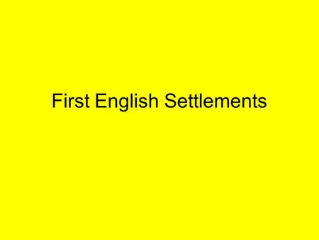 First English Settlements. Jamestown (1607) Founded by VA Company of London as a business venture Complete Failure at First –Bad Sanitation (disease)