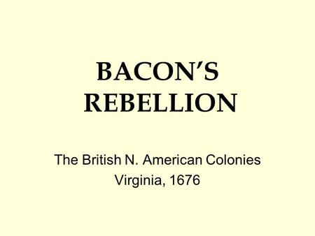 BACON'S REBELLION The British N. American Colonies Virginia, 1676.