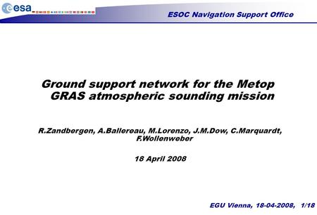 ESOC Navigation Support Office EGU Vienna, 18-04-2008, 1/18 Ground support network for the Metop GRAS atmospheric sounding mission R.Zandbergen, A.Ballereau,