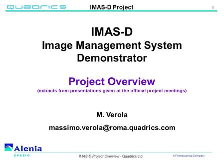 S P A Z I O A Finmeccanica Company IMAS-D <strong>Project</strong> 1 IMAS-D <strong>Project</strong> Overview - Quadrics Ltd. IMAS-D Image <strong>Management</strong> <strong>System</strong> Demonstrator <strong>Project</strong> Overview.
