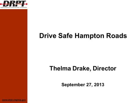Www.drpt.virginia.gov Drive Safe Hampton Roads Thelma Drake, Director September 27, 2013.