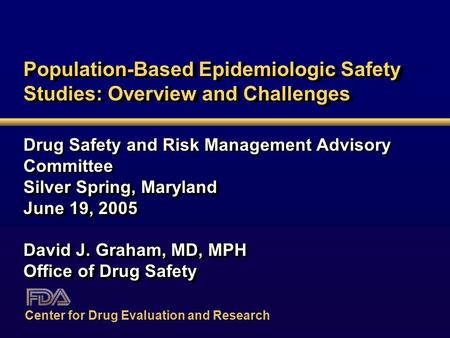 Population-Based Epidemiologic Safety Studies: Overview and Challenges Drug Safety and Risk Management Advisory Committee Silver Spring, Maryland June.