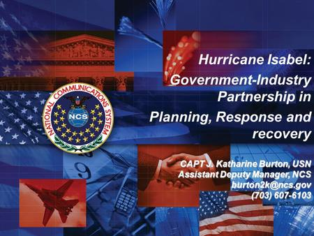 National Communications System Briefing Template Hurricane Isabel: Government-Industry Partnership in Planning, Response and recovery CAPT J. Katharine.