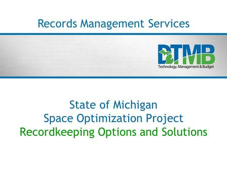 State of Michigan Space Optimization Project Recordkeeping Options and Solutions Records Management Services.