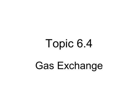 Topic 6.4 Gas Exchange. Why do we need Oxygen??? Aerobic cellular respiration –Biochemical pathway –Chemical bonds within a glucose molecule are broken..releasing.