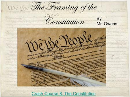 The Framing of the Constitution By Mr. Owens Crash Course 8: The Constitution.
