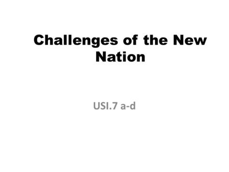 Challenges of the New Nation USI.7 a-d. Lesson 1 Articles of Confederation SOL 7a.