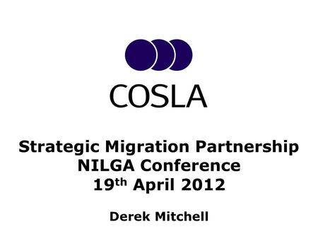 Strategic Migration Partnership NILGA Conference 19 th April 2012 Derek Mitchell.