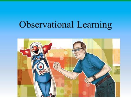 Observational Learning. Learning by observing others.