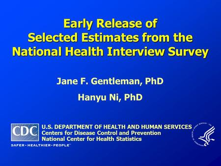 Jane F. Gentleman, PhD Hanyu Ni, PhD U.S. DEPARTMENT OF HEALTH AND HUMAN SERVICES Centers for Disease Control and Prevention National Center for Health.