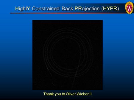 HighlY Constrained Back PRojection (HYPR) Thank you to Oliver Wieben!!