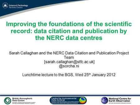 VO Sandpit, November 2009 Improving the foundations of the scientific record: data citation and publication by the NERC data centres Sarah Callaghan and.