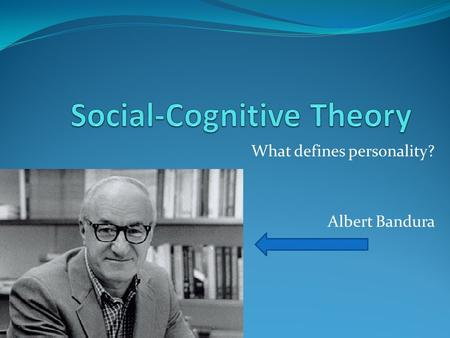 What defines personality? Albert Bandura. DEFINITION: Personality theory that views behavior as the product of the interaction of cognitions, learning.