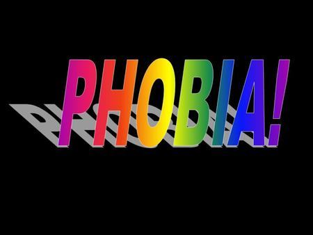 What is a Phobia? A phobia is an irrational, intense and persistent fear of certain situations, activities, things, animals, or people. There is a very.