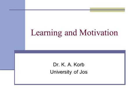 Learning and Motivation Dr. K. A. Korb University of Jos.