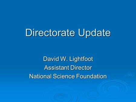 Directorate Update David W. Lightfoot Assistant Director National Science Foundation.