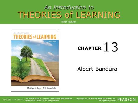 An Introduction to THEORIES of LEARNING CHAPTER An Introduction to Theories of Learning, Ninth Edition Matthew H. Olson | B. R. Hergenhahn Copyright ©