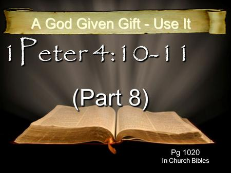 1Peter 4:10-11 (Part 8) A God Given Gift - Use It Pg 1020 In Church Bibles.