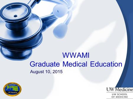 WWAMI Graduate Medical Education August 10, 2015.