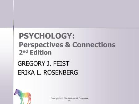 PSYCHOLOGY: Perspectives & Connections 2 nd Edition GREGORY J. FEIST ERIKA L. ROSENBERG Copyright 2012 The McGraw-Hill Companies, Inc.