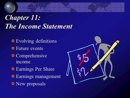 Chapter 11: The Income Statement Evolving definitions Future events Comprehensive income Earnings Per Share Earnings management New proposals.