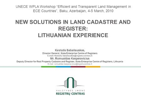 NEW SOLUTIONS IN LAND CADASTRE AND REGISTER: LITHUANIAN EXPERIENCE Kestutis Sabaliauskas, Director General, State Enterprise Centre of Registers E-mail: