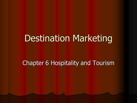 Destination Marketing Chapter 6 Hospitality and Tourism.