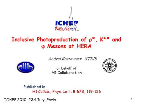 1 Inclusive Photoproduction of ρº, K*º and φ Mesons at HERA Andrei Rostovtsev (ITEP) ‏ on behalf of H1 Collaboration Published in H1 Collab., Phys. Lett.