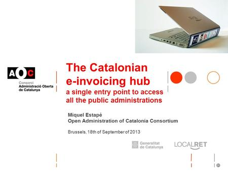 The Catalonian e-invoicing hub a single entry point to access all the public administrations Miquel Estapé Open Administration of Catalonia Consortium.