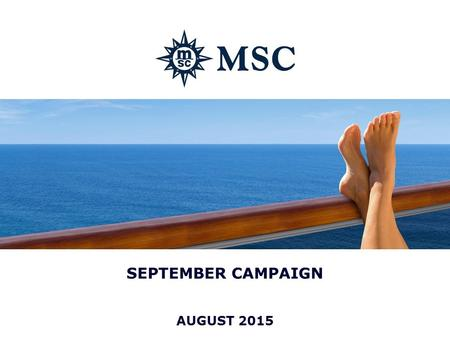 AUGUST 2015 SEPTEMBER CAMPAIGN. 22 GET THE BEST – DON'T SETTLE FOR LESS Valid: 04 th Sept 2015 – 30 th Nov 2015 Book a balcony cabin for the price of.