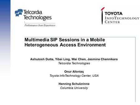 Multimedia SIP Sessions in a Mobile Heterogeneous Access Environment Ashutosh Dutta, Yibei Ling, Wai Chen, Jasmine Chennikara Telcordia Technologies Onur.