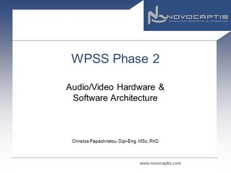 Www.novocaptis.com WPSS Phase 2 Audio/Video Hardware & Software Architecture Christos Papachristou, Dipl-Eng, MSc, PhD.