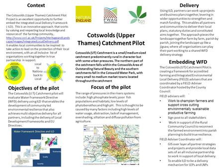 Objectives of the pilot The Cotswolds (U T) Catchment pilot will evaluate Water Framework Directive (WFD) delivery using ILD that enables the development.