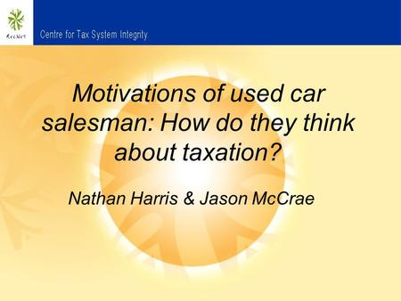 Motivations of used car salesman: How do they think about taxation? Nathan Harris & Jason McCrae.