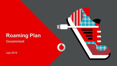 Roaming Plan Government July 2015. 2 Roaming Plan Details Voice PlansRED Roaming Plan Monthly Rental €35 National Minutes Unlimited National Texts Unlimited.