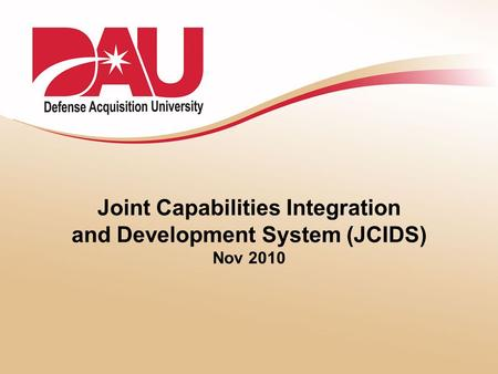 Joint Capabilities Integration and Development System (JCIDS) Nov 2010.