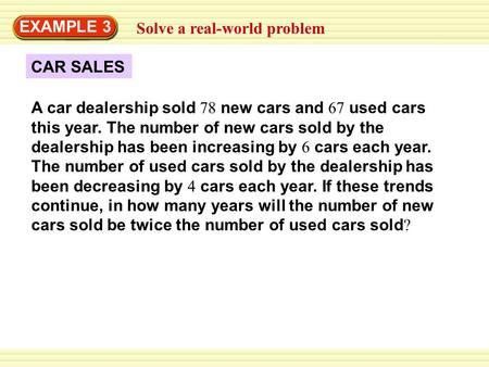 CAR SALES Solve a real-world problem EXAMPLE 3 A car dealership sold 78 new cars and 67 used cars this year. The number of new cars sold by the dealership.