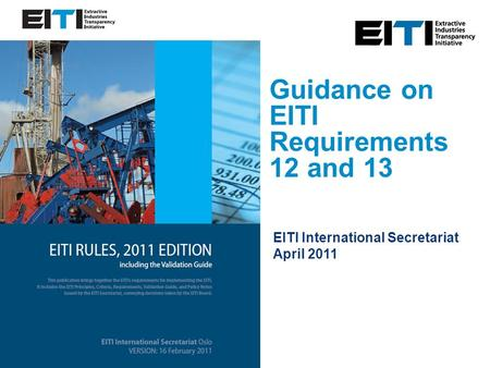Guidance on EITI Requirements 12 and 13 EITI International Secretariat April 2011.