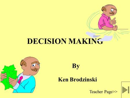 DECISION MAKING Ken Brodzinski Teacher Page>> By.